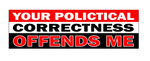 Bumper Sticker - Your Polictical Correctness