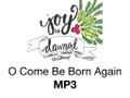 O Come Be Born Again MP3