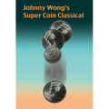 Johnny Wong's Super Coin Classical (w/DVD) by Johnny Wong - Trick