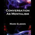 Conversation as Mentalism by Mark Elsdon - Book