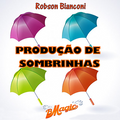 Produção de Sombrinhas (Portuguese Language only) by Robson Bianconi - Video DOWNLOAD