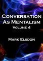 Conversation As Mentalism Vol. 4 by Mark Elsdon - Book