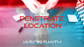 Penetrate Location by Jason Smith video DOWNLOAD