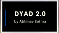 DYAD 2.0 by Abhinav Bothra video DOWNLOAD