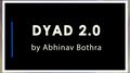 DYAD 2.0 by Abhinav Bothra video DOWNLOAD