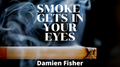 Smoke Get's in Your Eyes by Damien Fisher video DOWNLOAD