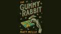 GUMMY RABBIT by Matt Mello - Trick
