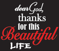 Dear God Thanks for this Beautiful Life Vinyl Transfer (White & Red)