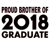 Proud Brother of 2018 Graduate - Vinyl Transfer (Black)