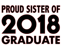 Proud Sister of 2018 Graduate - Vinyl Transfer (Black)