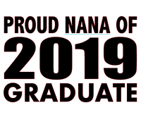 Proud Nana of 2019 Graduate - Vinyl Transfer (Black)