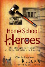 Home School Heroes: The Struggle and Triumph of Home Schooling in America