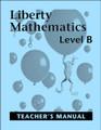 Liberty Mathematics: Level B - Teacher's Manual