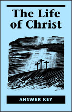 The Life of Christ Answer Key