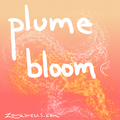 Plume Bloom! Not Boom.