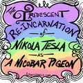 The Iridescent Reincarnation of Nikola Tesla as a Nicobar Pigeon (aka, Nicobar Tesla)