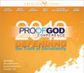 Proof of God 2012 Conference Audio CD Set      Binding: 8 CD/MP3     Age Relativity: Middle School, High School, Adult/College     Publisher: Creation Today  Relive the Proof of God Conference! The CD Set includes audio of all 8 Main Sessions.  Main sessions include:      Eric Hovind - The God of the Bible     Ken Ham - Our Ultimate Authority     Paul Taylor - Evidence vs. Proof     Ken Ham - Defending Christian Faith In Today's World     Carl Kerby - Why Do They Run?     Mark Spence - Taking It to the Streets     Sye Ten Bruggencate - Proving the God of the Bible     Eric Hovind - Living for God's Glory