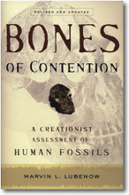 Bones of Contention  by Marvin L. Lubenow  A Cretionist Assessment of Human Fossils  Revised and Updated  When it comes to human evolution, only the fossils tell the real story. With over thirty-five years of research in the areas of creationism and evolutionism, Professor Marvin Lubenow seeks to disprove the philosophical and scientific untruths in the theory of human evolution.