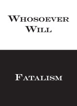 Whosoever Will vs. Fatalism by Tom Cantor