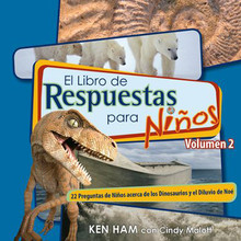 Answers for Kids Volume 2 (Spanish) El Libro de Respuestas para Ninos Volumen 2   Finally—an answers book suitable for kids! Dinosaurs are fascinating creatures that kids simply adore, and even the youngest believer can recite the biblical account of Noah and his Ark. Now discover how to answer some of kids' most interesting questions about dinosaurs and Noah's Ark!  Answers are important. If children aren't given answers to their questions about the Bible and the history it reveals, they cannot defend their faith against a fallen world. The Answers Book for Kids series is a unique collection from Ken Ham and the creative team at Answers in Genesis that meets this need.