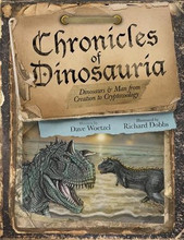 "Chronicles of Dinosauria  proThe possible history of the existence of dinosaurs and man, The Chronicles of Dinosauria aims to prove that dinosaurs and humans once lived alongside each other. Similarities between dragons and dinosaurs, controversial human-dinosaur footprint tracks, Moche pottery depictions, accounts of fossils ""younger"" than the record, and modern cryptozoological expeditions are all shown as lines of evidence leading towards a literal-biblical model that supports a hypothesis of human-dinosaur interact ion---possibly even through today! Photographs of artifacts and original illustrations vide visual representations and intriguing support for the text. 84 pages, hardcover."