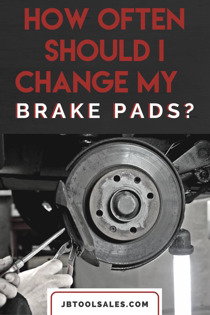 how often should i change my brake pads jb tool sales inc. Black Bedroom Furniture Sets. Home Design Ideas