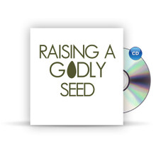 Raising A Godly Seed - 2 CD Series