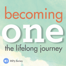 Becoming One: The Lifelong Journey - MP3 Series