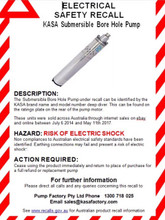 """ELECTRICAL SAFETY RECALL           KASA Submersible Bore Hole Pump    PRODUCT DESCRIPTION: The Submersible Bore Hole Pump under recall can be identified by the KASA brand name and model number deep diver. This can be found on the ratings plate on the rear of the pump motor.  These units were sold across Australia through internet sales on ebay and online between July 7th 2014 and May 11th 2017.  HAZARD: RISK OF ELECTRIC SHOCK Non compliances to Australian electrical safety standards have been identified. """"Earthing connections may fail and present a risk of electric shock"""".  ACTION REQUIRED: Cease using the product immediately and return to 32 Nicholas Drive Dandenong South VIC 3175 for a refund or replacement pump  For further information Please direct all calls and any queries concerning this recall to   Pump Factory Pty Ltd trading as kasafactory, kasamegastore and kasoz on ebay and online sales Phone   1300 718 025 Email callum@pumpfactory.com.au PUMP RETURN ADDRESS 32 Nicholas Drive Dandenong South VIC 3175  See www.recalls.gov.au for Australian product recall information"""