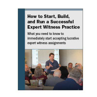 How to Start, Build, and Run a Successful Expert Witness Practice