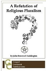 A-Refutation-of-Religious-Pluralism-by-John-Brown-of-Haddington.jpg