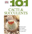 101 Essential Tips: Cacti and Succulents