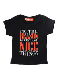 Im The Reason We Cant Have Nice Things Baby T-Shirt