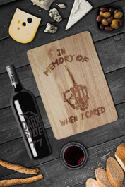 In Memory Of When I Cared Engraved Wooden Chopping Serving Board