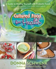 Cultured Food Health by Donna Schwenk  Cultured Food for Health: A Guide to Healing Yourself with Probiotic Foods: Kefir, Kombucha, Cultured Vegetables Paperback – 24 Nov 2015