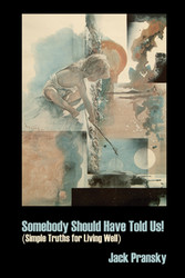 Somebody Should have Told Us - By Jack Pransky