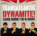 Kaiser George & The Hi-Risers – Transatlantic Dynamite! CD