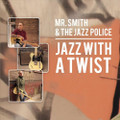 Mr. Smith & The Jazz Police - Jazz With A Twist CD