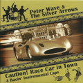 Peter Wave & The Silver Arrows - Caution! Race Car In Town! CD-EP