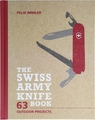 The Swiss Army Knife Book 63 Outdoor Projects Felix Immler