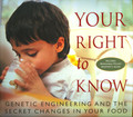 Your Right to Know - Genetic Engineering and the Secret Changes in your Food