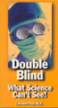 Double Blind - What Science Can't See