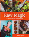 Raw Magic - Superfoods for Superpeople