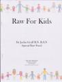 Jackie Graff's Raw Recipe Booklet - Raw for Kids