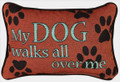 """MY DOG WALKS ALL OVER ME"" THROW PILLOW"