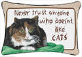 """NEVER TRUST ANYONE WHO DOESN'T LIKE CATS"" PILLOW - CAT LOVERS PILLOW"