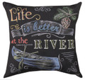 """LIFE IS BETTER AT THE RIVER"" INDOOR OUTDOOR PILLOW - 18"" SQUARE"