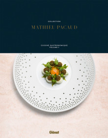 Collection Mathieu Pacaud: Cuisine Gastronomique Volume 1 (French)