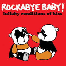 Lullaby Renditions of KISS by Rockabye Baby