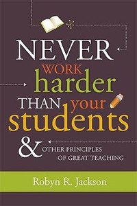 Never Work Harder Than Your Students and Other Principles